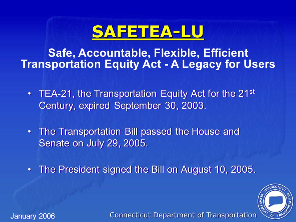 January 2006 SAFETEA-LU TEA-21, the Transportation Equity Act for the 21 st Century, expired September 30, 2003.