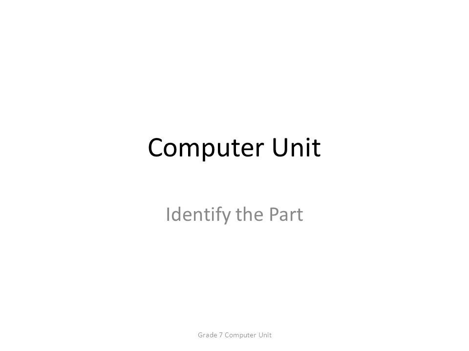 Computer Unit Identify the Part Grade 7 Computer Unit
