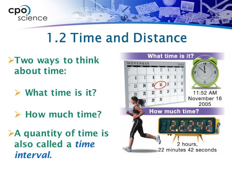 1.2 Time and Distance  Two ways to think about time:  What time is it.