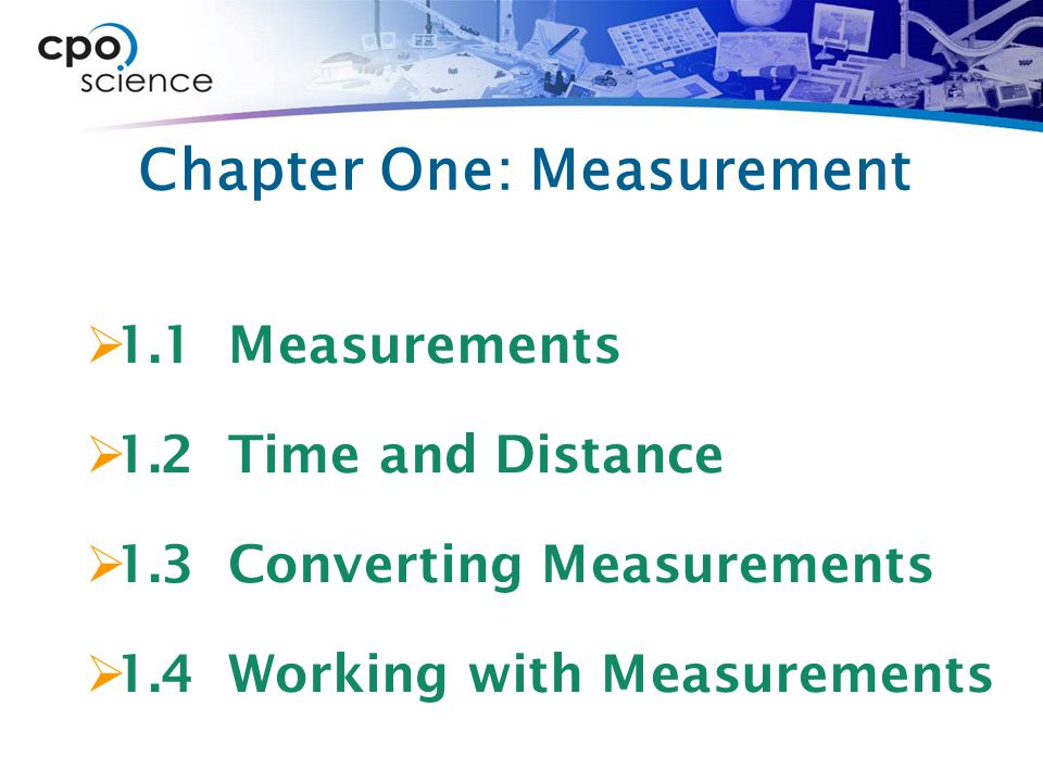 Chapter One: Measurement  1.1 Measurements  1.2 Time and Distance  1.3 Converting Measurements  1.4 Working with Measurements
