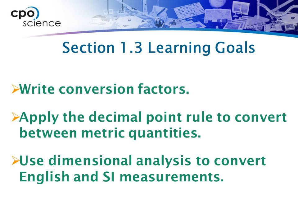 Section 1.3 Learning Goals  Write conversion factors.