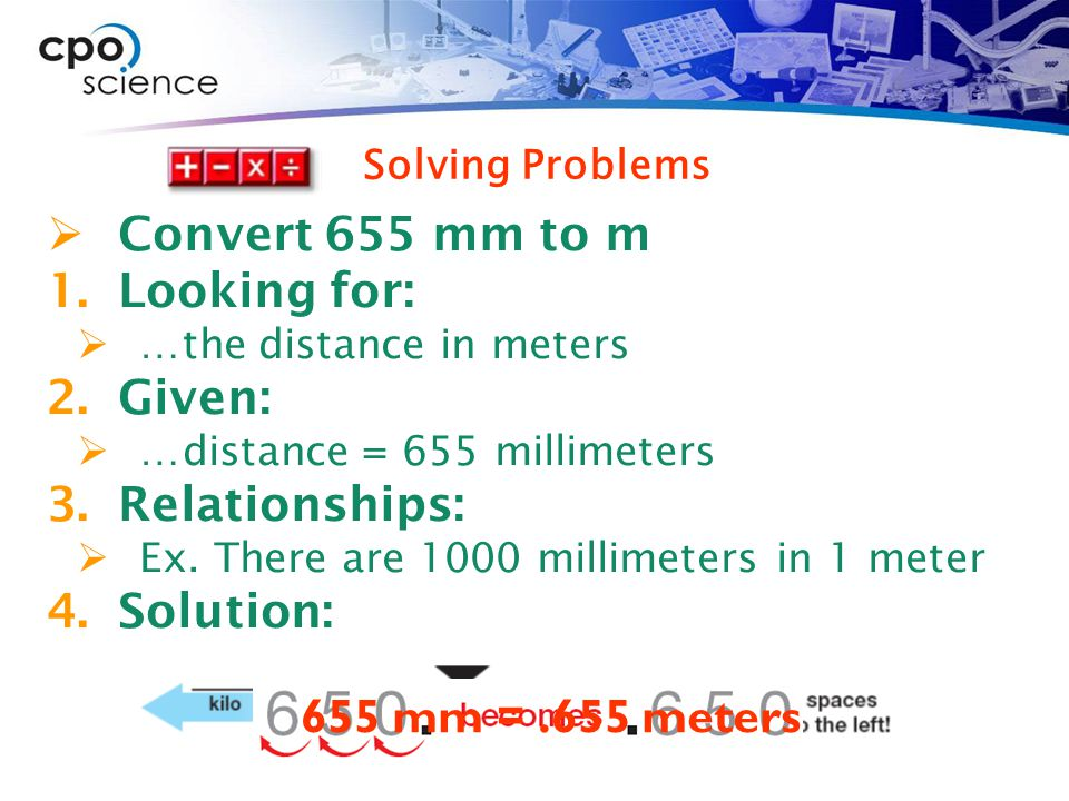  Convert 655 mm to m 1.Looking for:  …the distance in meters 2.Given:  …distance = 655 millimeters 3.Relationships:  Ex.
