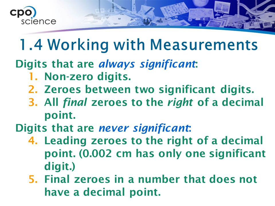 1.4 Working with Measurements Digits that are always significant: 1.Non-zero digits.