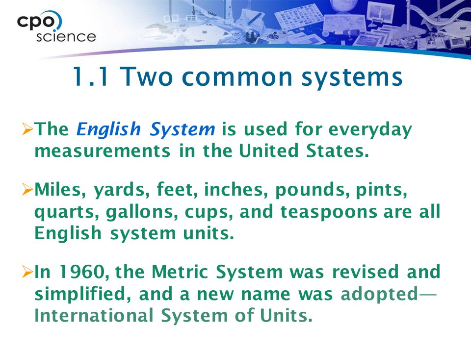 1.1 Two common systems  The English System is used for everyday measurements in the United States.