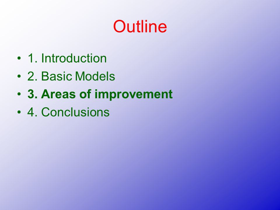 Outline 1. Introduction 2. Basic Models 3. Areas of improvement 4. Conclusions