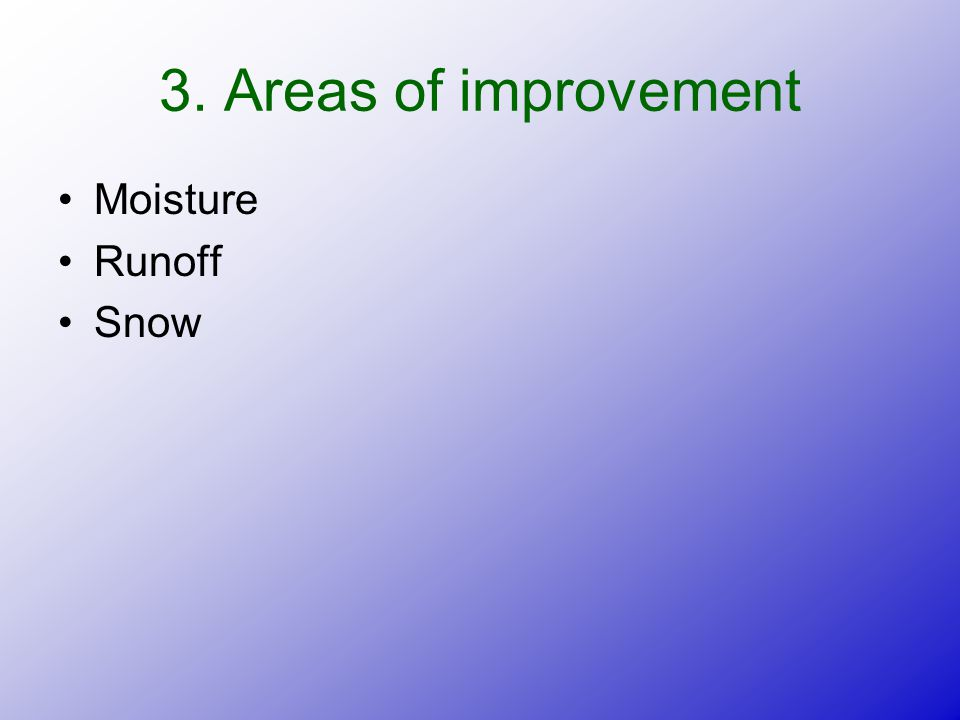 3. Areas of improvement Moisture Runoff Snow