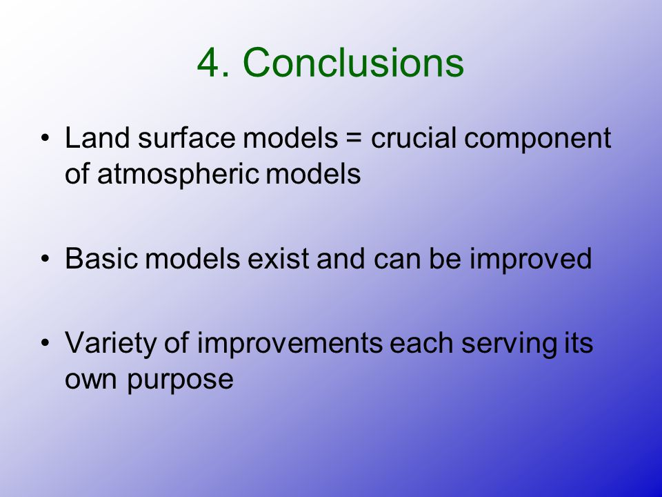 Land surface models = crucial component of atmospheric models Basic models exist and can be improved Variety of improvements each serving its own purpose