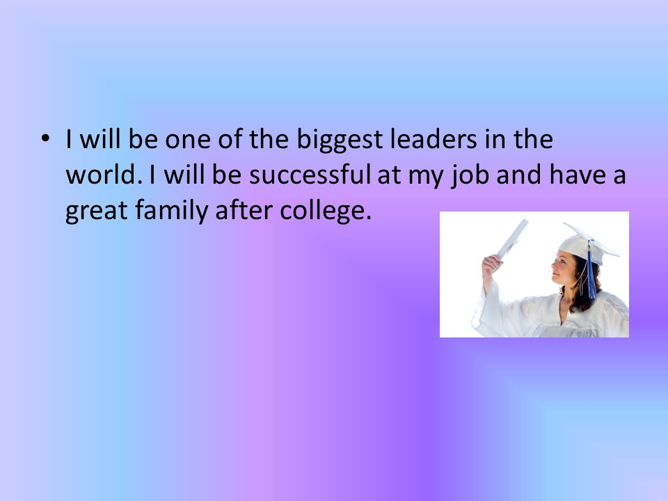 I will be one of the biggest leaders in the world.
