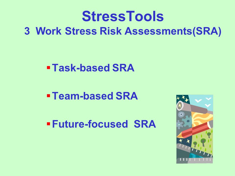 StressTools 3 Work Stress Risk Assessments(SRA)  Task-based SRA  Team-based SRA  Future-focused SRA