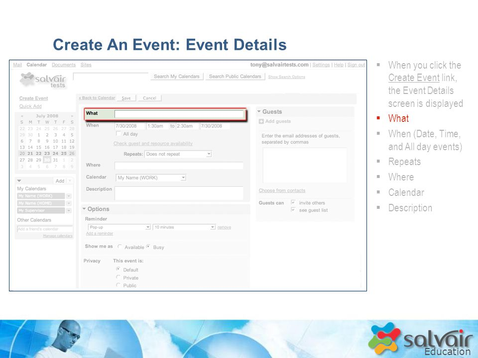 Education  When you click the Create Event link, the Event Details screen is displayed  What  When (Date, Time, and All day events)  Repeats  Where  Calendar  Description Create An Event: Event Details