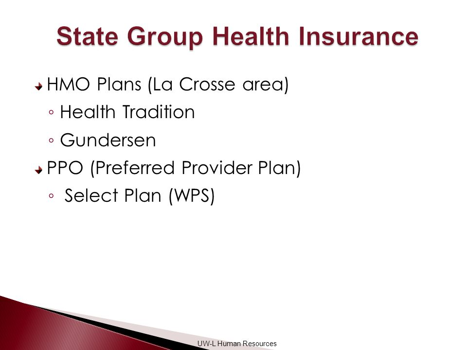 HMO Plans (La Crosse area) ◦ Health Tradition ◦ Gundersen PPO (Preferred Provider Plan) ◦ Select Plan (WPS) UW-L Human Resources