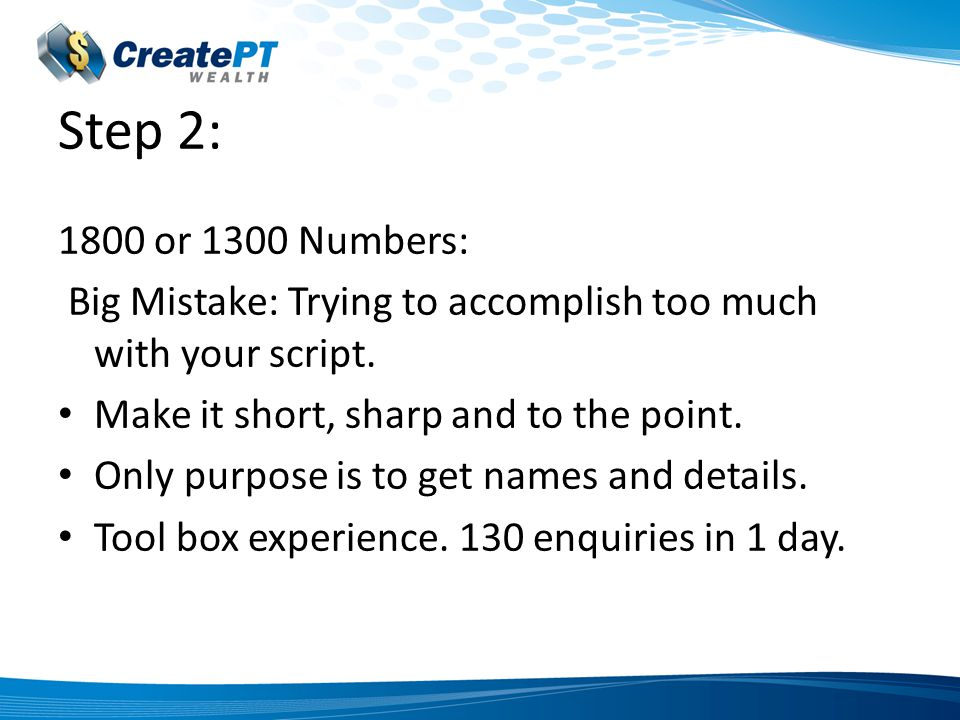 Step 2: 1800 or 1300 Numbers: Big Mistake: Trying to accomplish too much with your script.