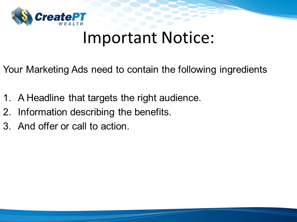 Important Notice: Your Marketing Ads need to contain the following ingredients 1.A Headline that targets the right audience.