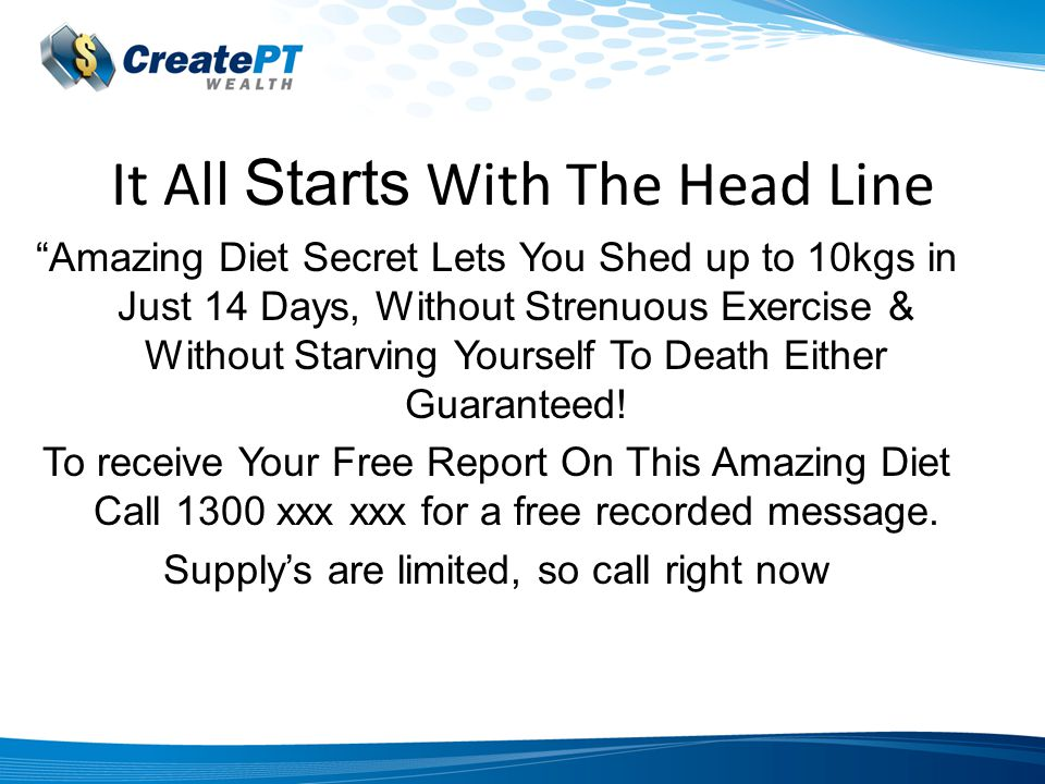 It All Starts With The Head Line Amazing Diet Secret Lets You Shed up to 10kgs in Just 14 Days, Without Strenuous Exercise & Without Starving Yourself To Death Either Guaranteed.