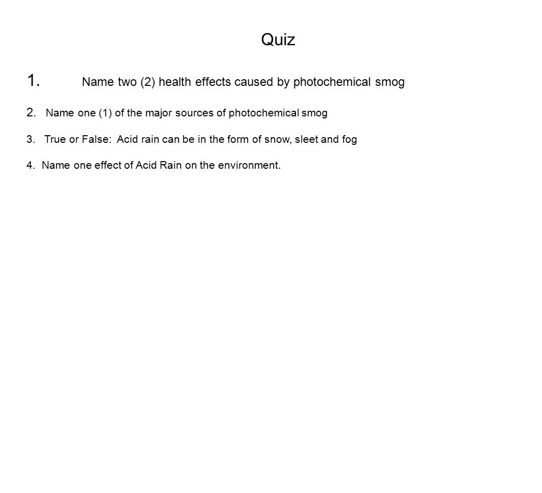 Quiz 1. Name two (2) health effects caused by photochemical smog 2.