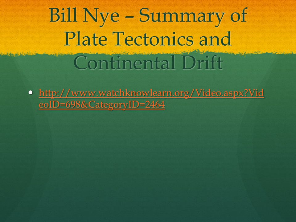Bill Nye – Summary of Plate Tectonics and Continental Drift   Vid eoID=698&CategoryID= Vid eoID=698&CategoryID= Vid eoID=698&CategoryID= Vid eoID=698&CategoryID=2464
