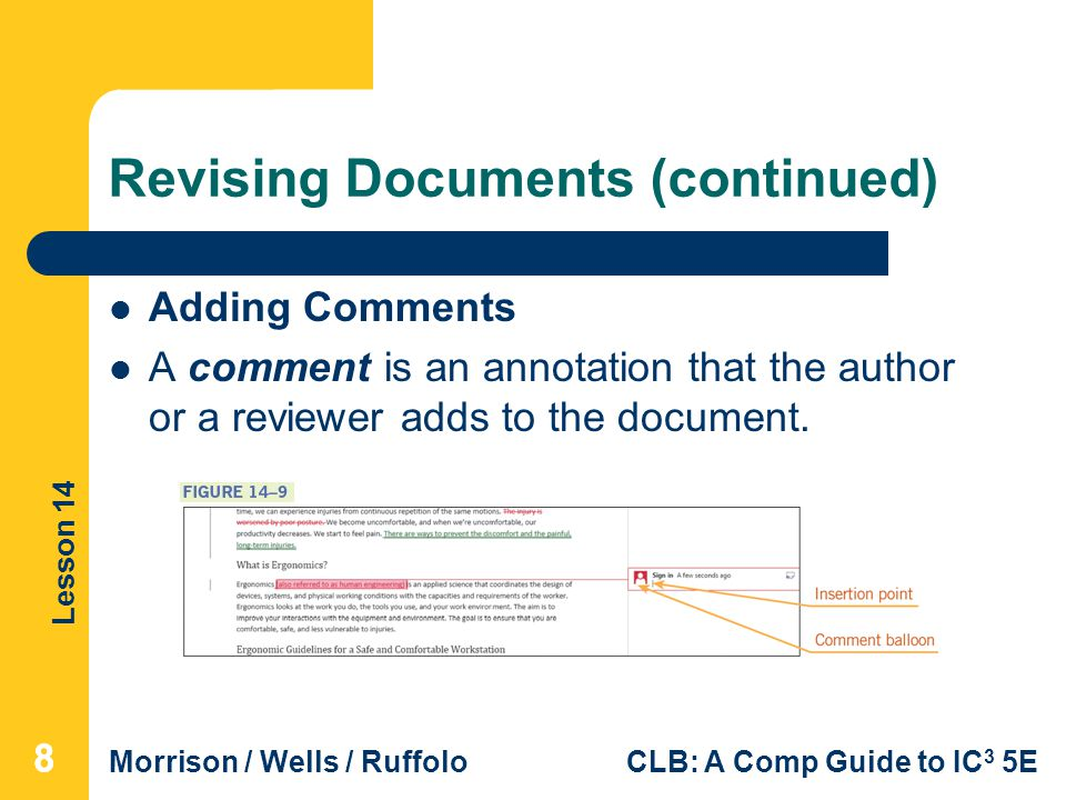 Lesson 14 Morrison / Wells / RuffoloCLB: A Comp Guide to IC 3 5E Revising Documents (continued) Adding Comments A comment is an annotation that the author or a reviewer adds to the document.