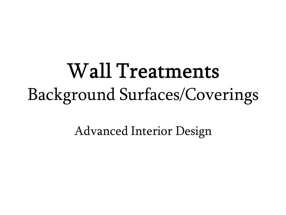 1 Wall Treatments Background Surfaces/Coverings Advanced Interior Design