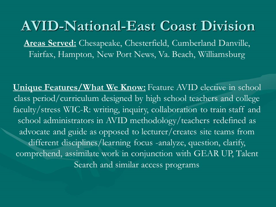 AVID-National-East Coast Division Areas Served: Chesapeake, Chesterfield, Cumberland Danville, Fairfax, Hampton, New Port News, Va.