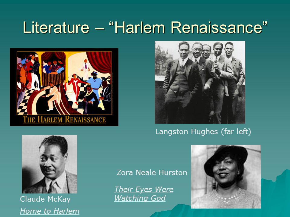 Literature – Harlem Renaissance Langston Hughes (far left) Claude McKay Zora Neale Hurston Their Eyes Were Watching God Home to Harlem