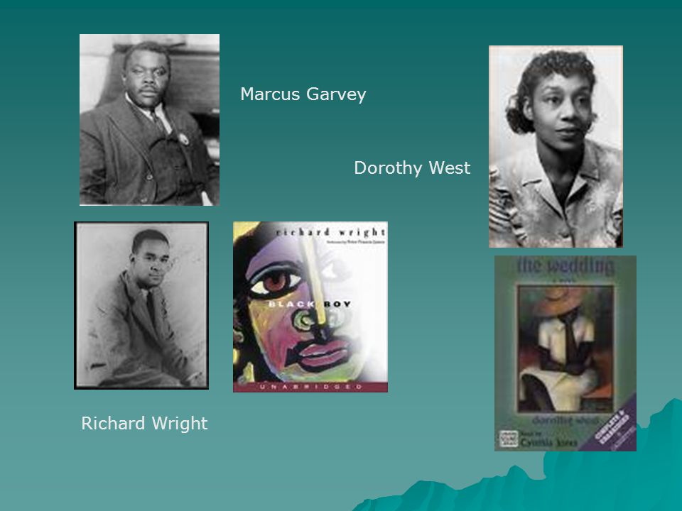 Marcus Garvey Dorothy West Richard Wright