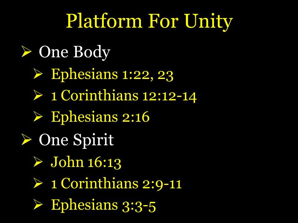 Platform For Unity  One Body  Ephesians 1:22, 23  1 Corinthians 12:12-14  Ephesians 2:16  One Spirit  John 16:13  1 Corinthians 2:9-11  Ephesians 3:3-5