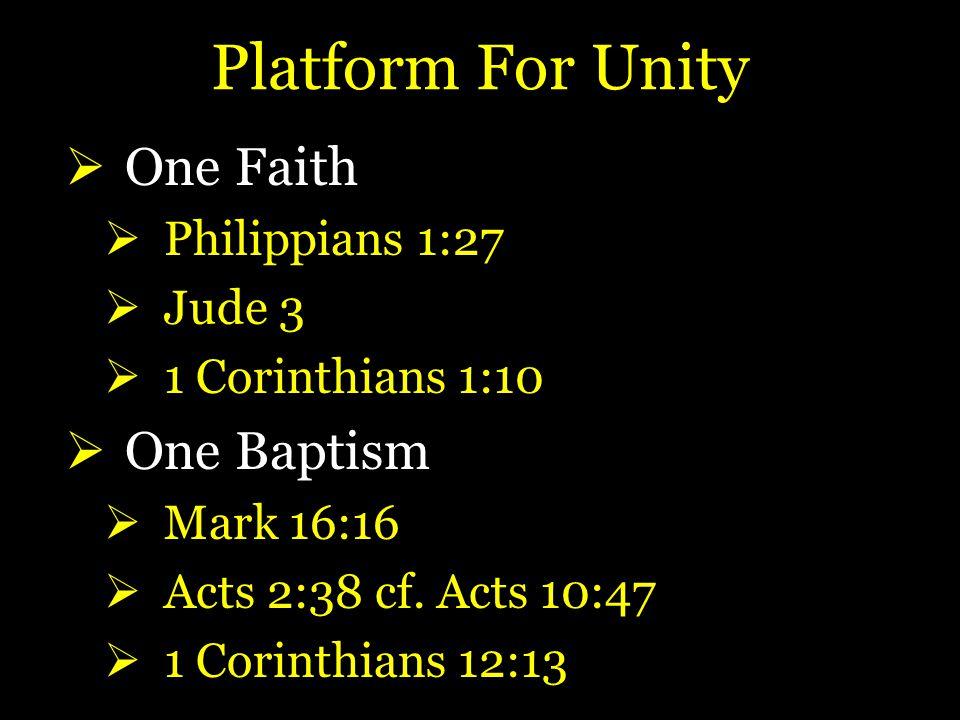 Platform For Unity  One Faith  Philippians 1:27  Jude 3  1 Corinthians 1:10  One Baptism  Mark 16:16  Acts 2:38 cf.