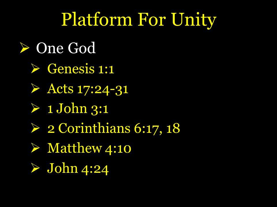 Platform For Unity  One God  Genesis 1:1  Acts 17:24-31  1 John 3:1  2 Corinthians 6:17, 18  Matthew 4:10  John 4:24