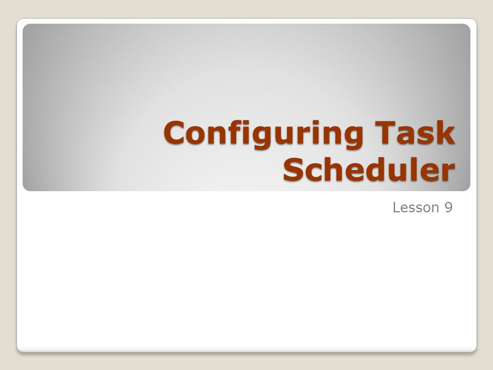 Configuring Task Scheduler Lesson 9