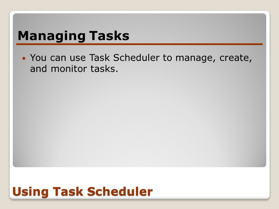 You can use Task Scheduler to manage, create, and monitor tasks.