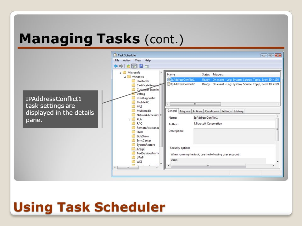 Managing Tasks (cont.) Using Task Scheduler IPAddressConflict1 task settings are displayed in the details pane.