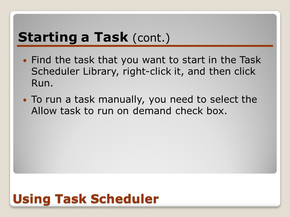 Find the task that you want to start in the Task Scheduler Library, right-click it, and then click Run.