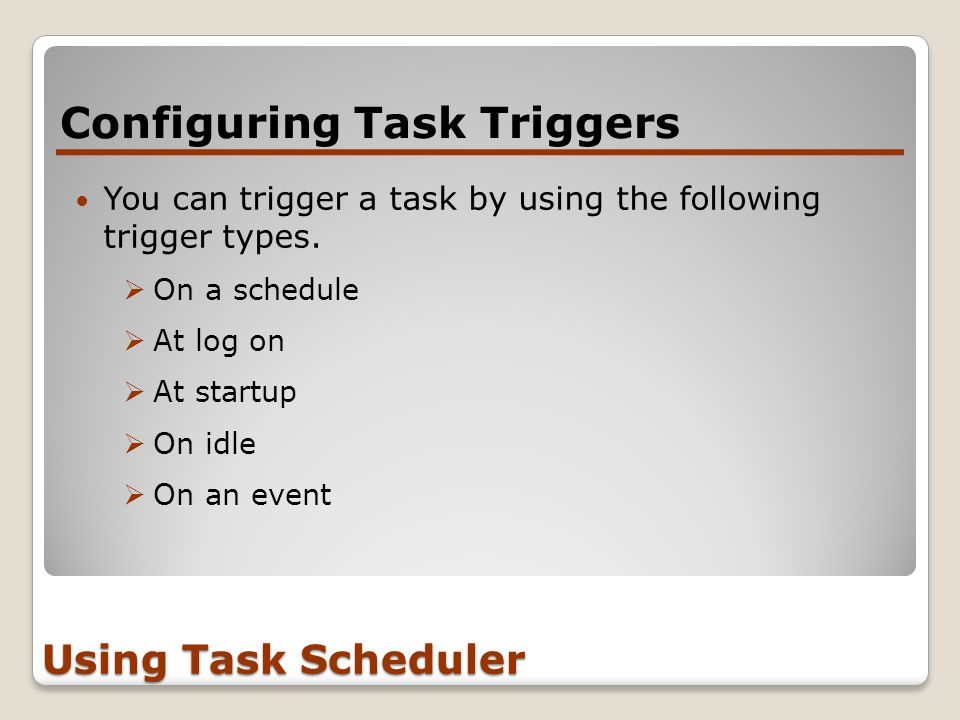 Configuring Task Triggers Using Task Scheduler You can trigger a task by using the following trigger types.