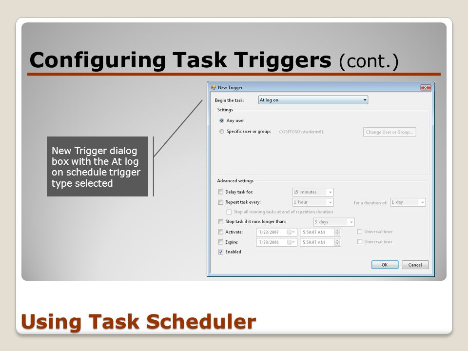 Configuring Task Triggers (cont.) Using Task Scheduler New Trigger dialog box with the At log on schedule trigger type selected