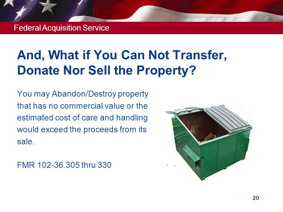 Federal Acquisition Service 20 And, What if You Can Not Transfer, Donate Nor Sell the Property.