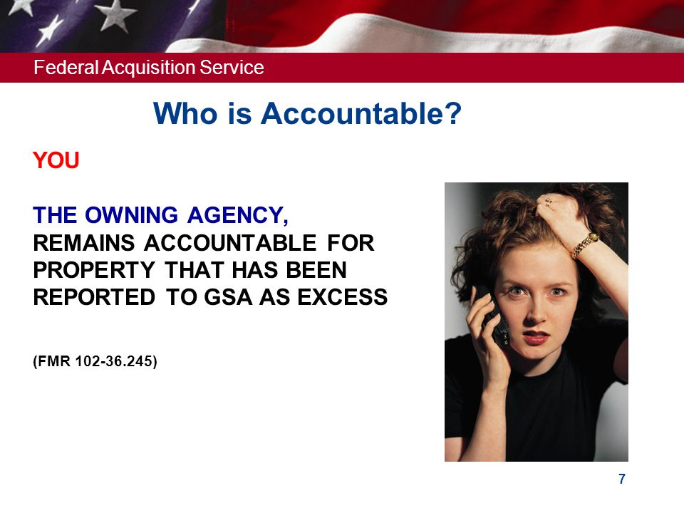 Federal Acquisition Service 7 Who is Accountable.