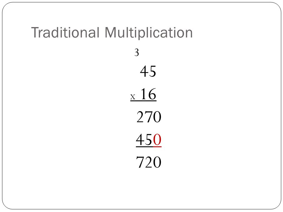 Traditional Multiplication 3 45 X