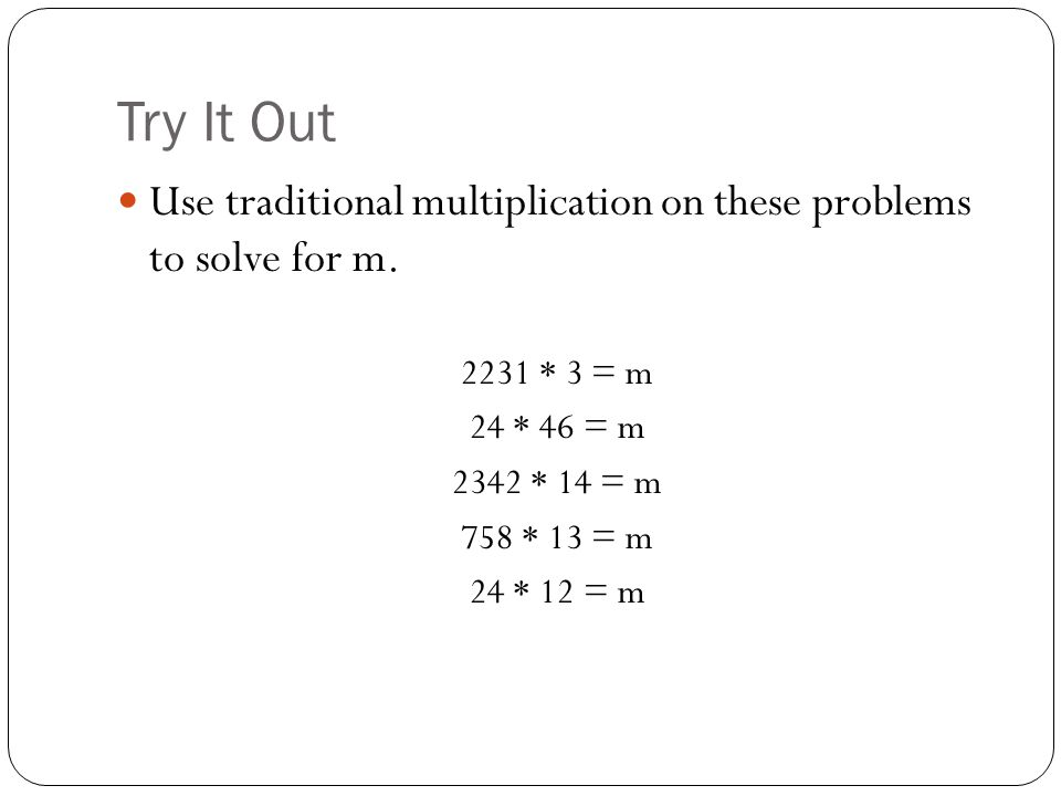 Try It Out Use traditional multiplication on these problems to solve for m.