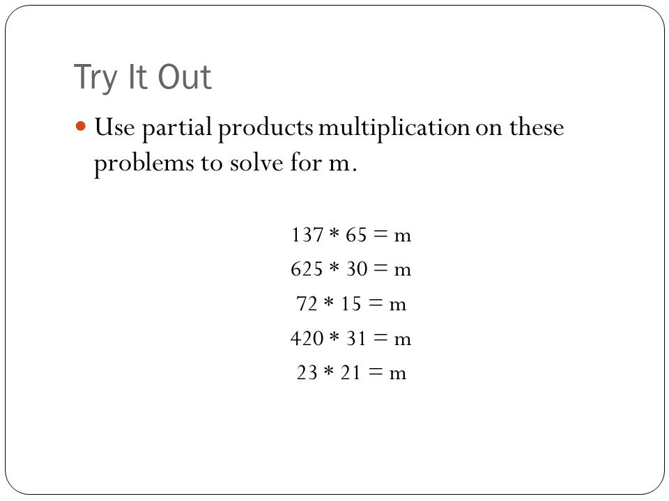 Try It Out Use partial products multiplication on these problems to solve for m.