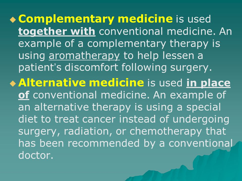 a comparison of the conventional medicine and alternative medicine and therapies Conventional vs alternative medicine explained less drug-oriented therapies, sometimes as an alternative to conventional as orthodox medicine.