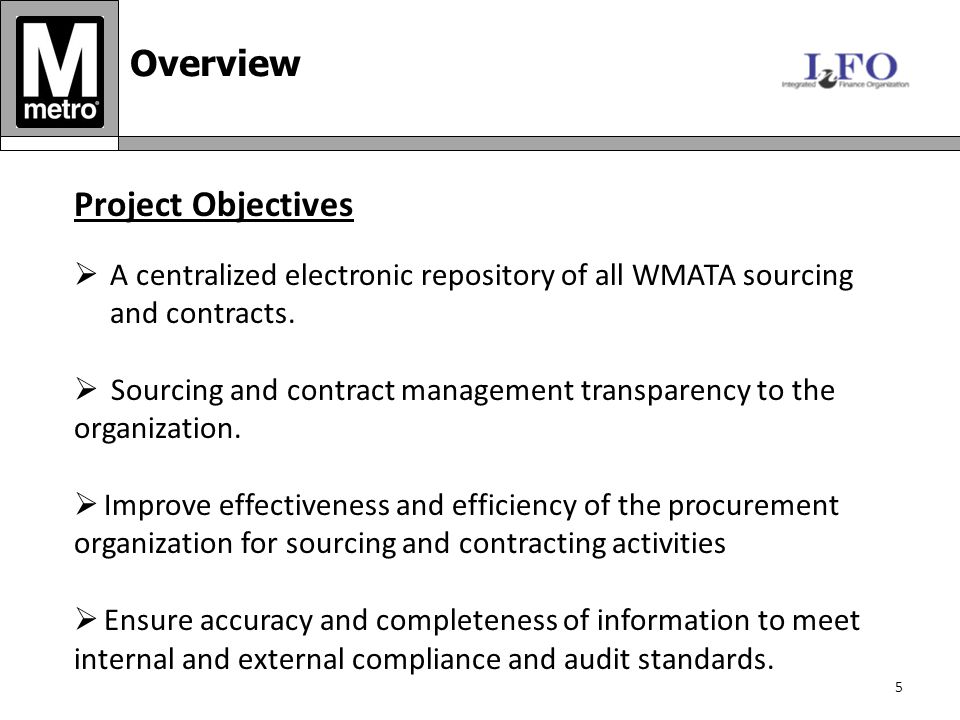 5 Project Objectives  A centralized electronic repository of all WMATA sourcing and contracts.