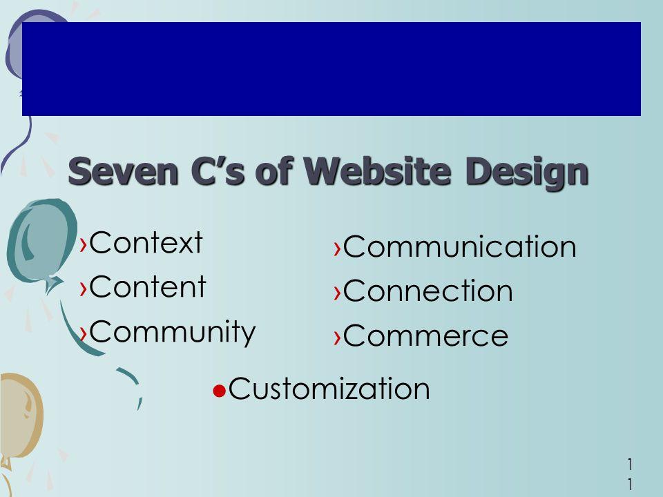 11 ›Communication ›Connection ›Commerce ›Context ›Content ›Community Conducting E-Commerce Seven C's of Website Design Customization