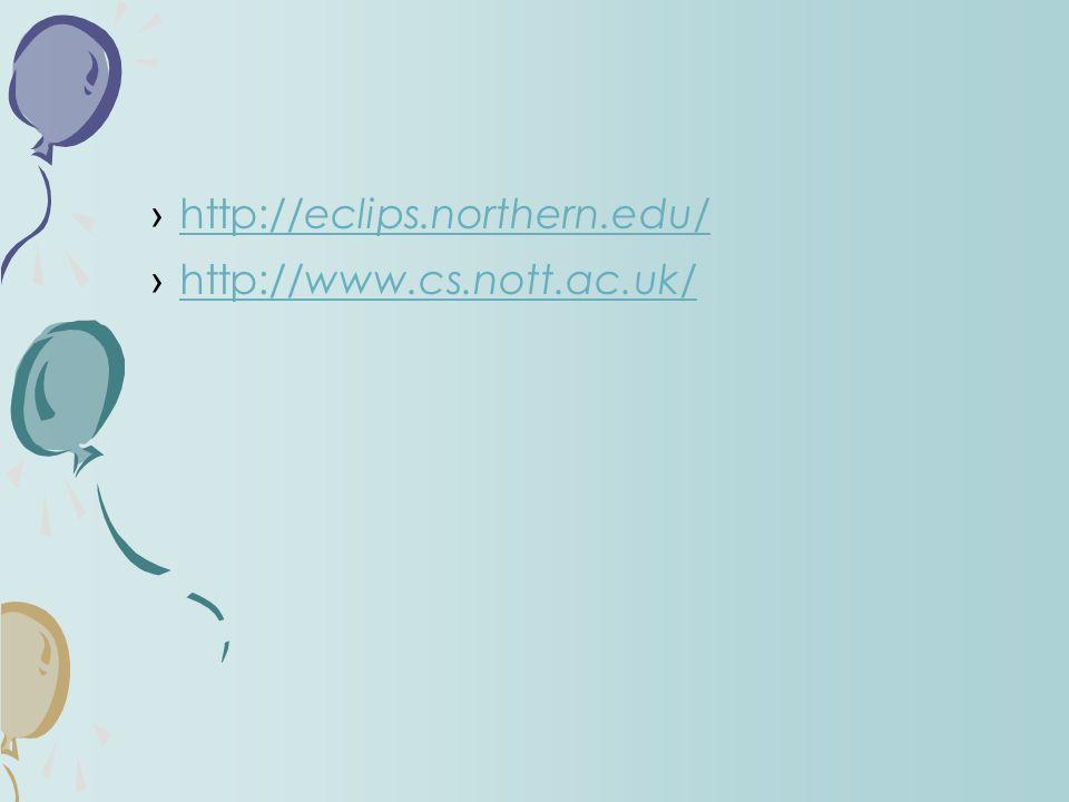 ›http://eclips.northern.edu/http://eclips.northern.edu/ ›http://www.cs.nott.ac.uk/http://www.cs.nott.ac.uk/