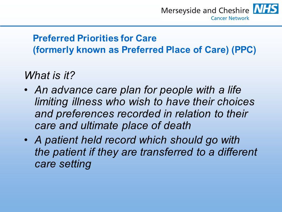 Preferred Priorities for Care (formerly known as Preferred Place of Care) (PPC) What is it.