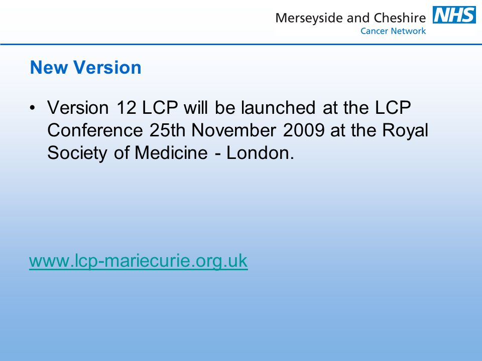 New Version Version 12 LCP will be launched at the LCP Conference 25th November 2009 at the Royal Society of Medicine - London.