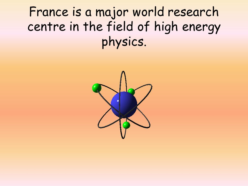 France is a major world research centre in the field of high energy physics.