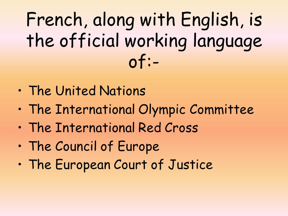 French, along with English, is the official working language of:- The United Nations The International Olympic Committee The International Red Cross The Council of Europe The European Court of Justice