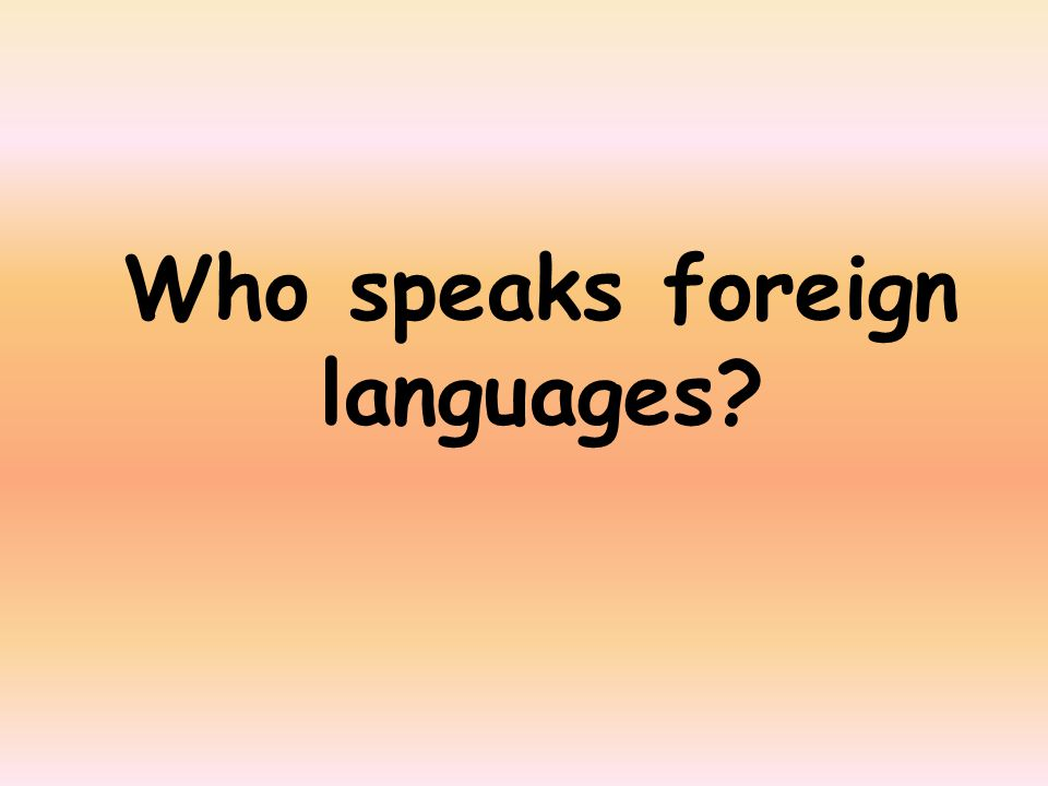 Who speaks foreign languages
