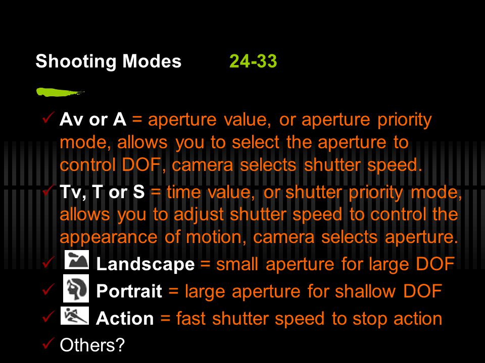 Shooting Modes24-33 Av or A = aperture value, or aperture priority mode, allows you to select the aperture to control DOF, camera selects shutter speed.