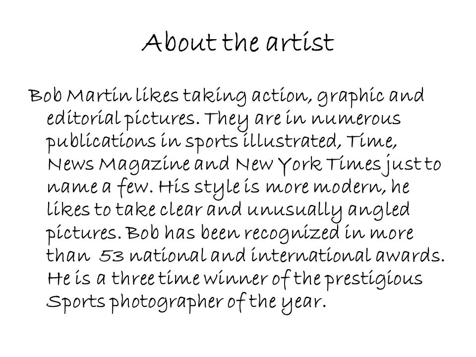 About the artist Bob Martin likes taking action, graphic and editorial pictures.